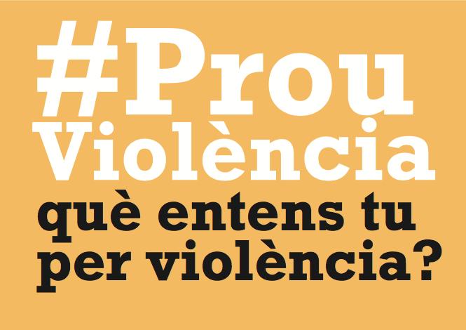 Cuelga tu video y suma tu voz a la campaña #ProuViolència!